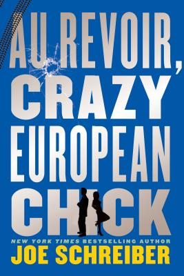 Au Revoir, Crazy European Chick By Schreiber, Joe