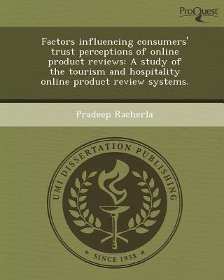 Proquest, Umi Dissertation Publishing Factors Influencing Consumers' Trust Perceptions of Online Product Reviews: A Study of the Tourism and Hospitality Online Produc at Sears.com